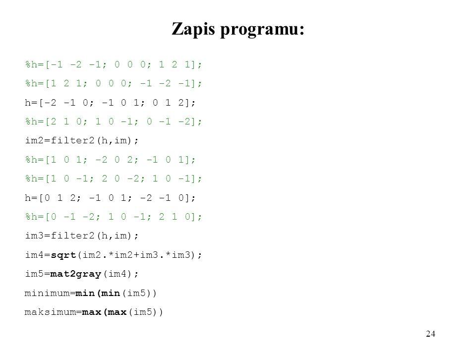 Zapis programu: %h=[-1 -2 -1; 0 0 0; 1 2 1];